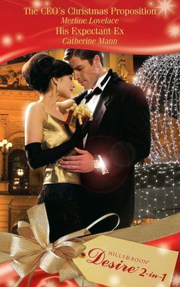 The CEO's Christmas Proposition / His Expectant Ex: The CEO's Christmas Proposition (Holidays Abroad, Book 1) / His Expectant Ex (The Landis Brothers, Book 2) (Mills & Boon Desire)
