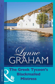 The Greek Tycoon's Blackmailed Mistress (Mills & Boon Modern) (Lynne Graham Collection)