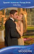 Spanish Aristocrat, Forced Bride (Mills & Boon Modern)