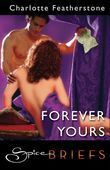 Forever Yours (Mills & Boon Spice Briefs)