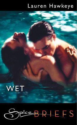 Wet (Mills & Boon Spice Briefs)
