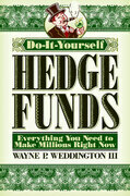 Do-It-Yourself Hedge Funds: Everything You Need to Make Millions Right Now