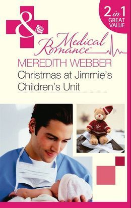 Christmas at Jimmie's Children's Unit: Bachelor of the Baby Ward / Fairytale on the Children's Ward (Mills & Boon Medical)