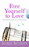 Free Yourself to Love: The Liberating Power of Forgiveness