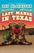 Last Mango in Texas: A Novel