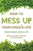 How to Mess Up Your Child's Life: Proven Strategies &amp; Practical Tips