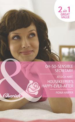 Oh-So-Sensible Secretary / Housekeeper's Happy-Ever-After: Oh-So-Sensible Secretary (In Her Shoes..., Book 13) / Housekeeper's Happy-Ever-After (In Her Shoes..., Book 14) (Mills & Boon Romance)