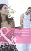 Maid for the Millionaire (Mills & Boon Romance) (Housekeepers Say I Do!, Book 1)