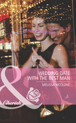Wedding Date with the Best Man (Mills & Boon Romance)