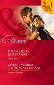 The Tycoon's Secret Affair / Defiant Mistress, Ruthless Millionaire: The Tycoon's Secret Affair (The Anetakis Tycoons) / Defiant Mistress, Ruthless Millionaire (Mills & Boon Desire)