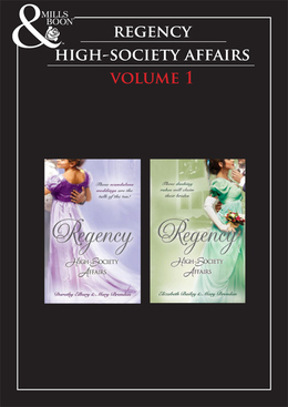 Regency High Society Vol 1: A Hasty Betrothal / A Scandalous Marriage / The Count's Charade / The Rake and the Rebel (Mills & Boon e-Book Collections)