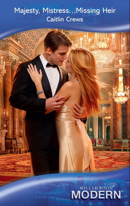 Majesty, Mistress...Missing Heir (Mills & Boon Modern)