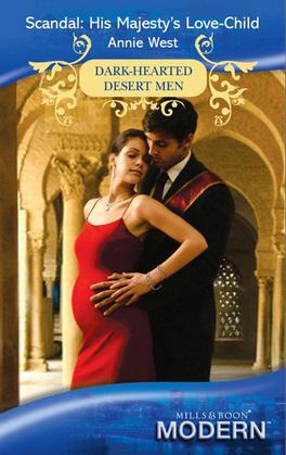 Scandal: His Majesty's Love-Child (Mills & Boon Modern) (Dark-Hearted Desert Men, Book 4)