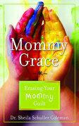 Mommy Grace: Erasing Your Mommy Guilt