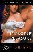 Improper Pleasure (Mills & Boon Spice Briefs)
