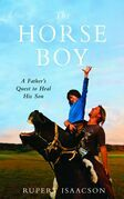 The Horse Boy: A Father's Quest to Heal His Son