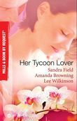 Her Tycoon Lover: On the Tycoon's Terms / Her Tycoon Protector / One Night with the Tycoon (Mills & Boon By Request)