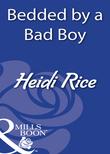 Bedded By A Bad Boy (Mills & Boon Modern)