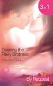 Desiring the Reilly Brothers: The Tempting Mrs Reilly / Whatever Reilly Wants... / The Last Reilly Standing (Mills & Boon Spotlight)