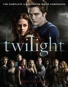 Twilight: The Complete Illustrated Movie Companion: The Complete Illustrated Movie Companion