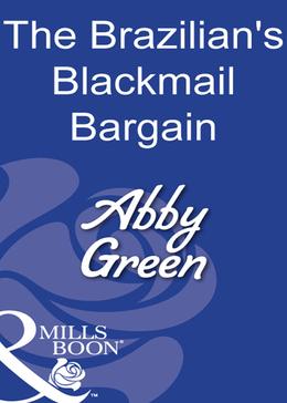 The Brazilian's Blackmail Bargain (Mills & Boon Modern)