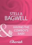 Having The Cowboy's Baby (Mills & Boon Cherish)