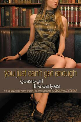 Gossip Girl, The Carlyles #2: You Just Can't Get Enough: You Just Can't Get Enough