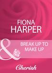 Break Up To Make Up (Mills & Boon Cherish)