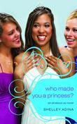 All About Us #4: Who Made You a Princess?: An All About Us Novel
