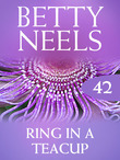 Ring in a Teacup (Mills & Boon M&B) (Betty Neels Collection, Book 42)