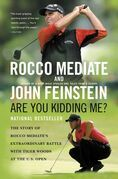Are You Kidding Me?: The Story of Rocco Mediate's Extraordinary Battle with Tiger Woods at the US Open