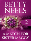 A Match For Sister Maggy (Mills & Boon M&B) (Betty Neels Collection, Book 2)