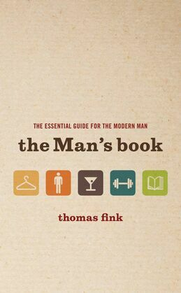 The Man's Book: The Essential Guide for the Modern Man