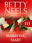 Marrying Mary (Mills & Boon M&B) (Betty Neels Collection, Book 111)