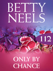 Only by Chance (Mills & Boon M&B) (Betty Neels Collection, Book 112)