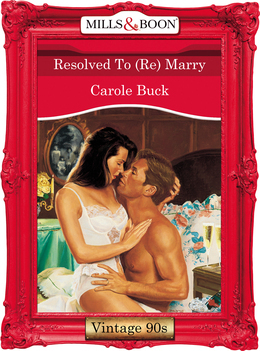 Resolved To (Re) Marry (Mills & Boon Vintage Desire)