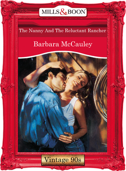 The Nanny And The Reluctant Rancher (Mills & Boon Vintage Desire)