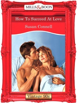 How To Succeed At Love (Mills & Boon Vintage Desire)