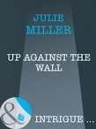 Up Against the Wall (Mills & Boon Intrigue)