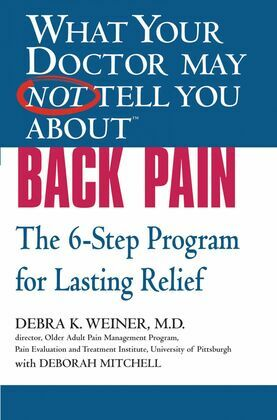 What Your Doctor May Not Tell You About(TM) Back Pain: The 6-Step Program for Lasting Relief