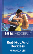 Red-Hot And Reckless (Mills & Boon Vintage 90s Modern)