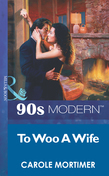 To Woo A Wife (Mills & Boon Vintage 90s Modern)