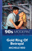 Gold Ring Of Betrayal (Mills & Boon Vintage 90s Modern)