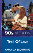 Trail Of Love (Mills & Boon Vintage 90s Modern)