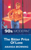 The Bitter Price Of Love (Mills & Boon Vintage 90s Modern)
