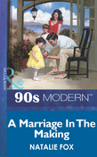 A Marriage In The Making (Mills & Boon Vintage 90s Modern)
