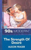 The Strength Of Desire (Mills & Boon Vintage 90s Modern)