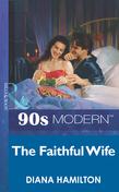 The Faithful Wife (Mills & Boon Vintage 90s Modern)