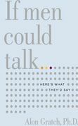 If Men Could Talk: Translating the Secret Language of Men