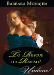 To Rescue or Ravish? (Mills & Boon Historical Undone)